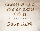 Discounted Sets - SAVE 20% - Any 3 of your favorite photos as 8x8 or 8x10 Prints