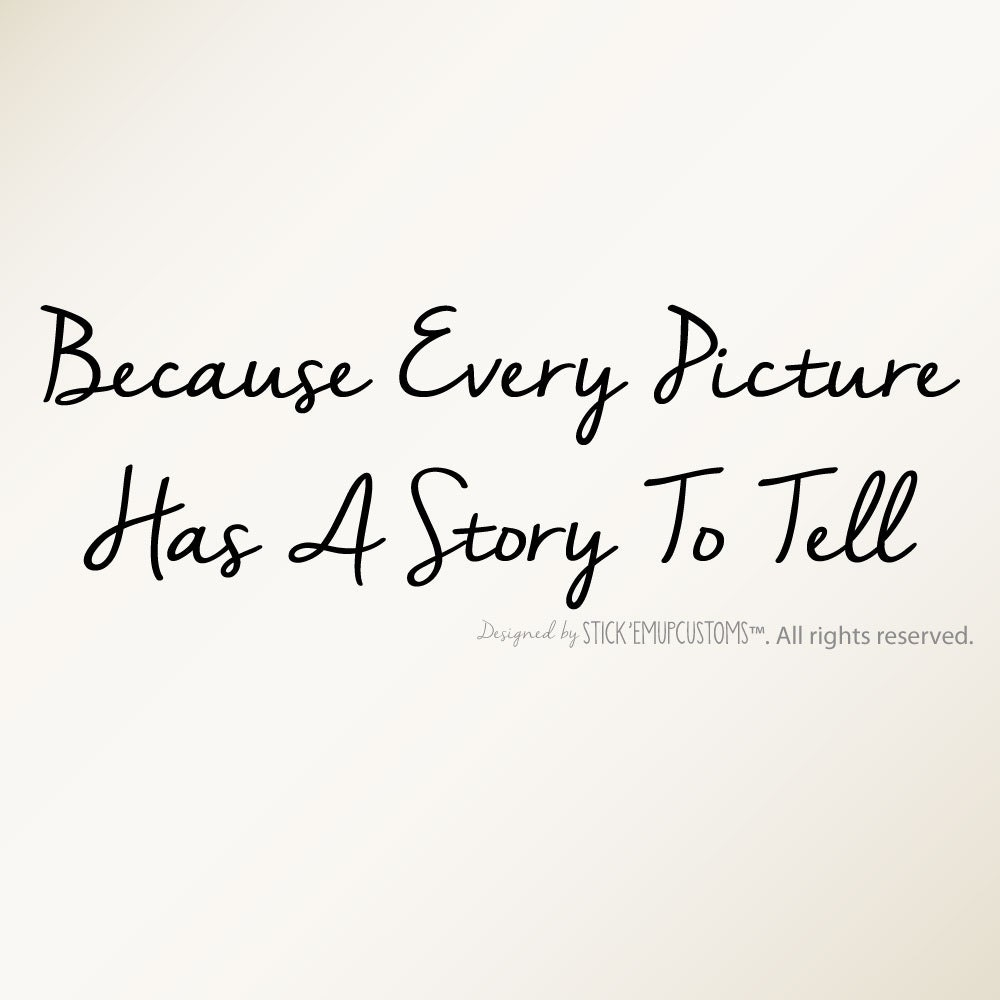 Because Every Picture Has A Story To Tell Wall Decal Quote