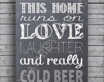 This Home Runs on Love Laughter and Really Cold Beer-Chalkboard -Print
