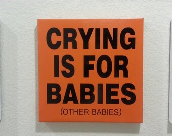 Crying is for Babies, other babies vinyl decal