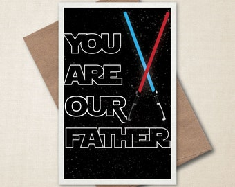 You Are OUR Father - Star Wars Card - Father Card - Birthday Card - Card For Dad - Darth Vader Card - Father's Day Card - A2/A9 Custom Card