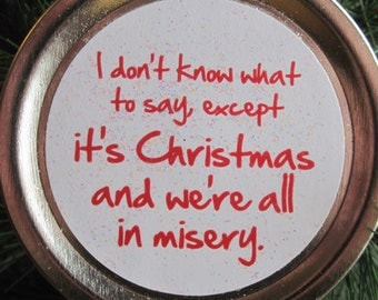 "Christmas Vacation Ornament - Funny Movie Quote: ""I don't know what to say, except it's Christmas and we're all in misery."""