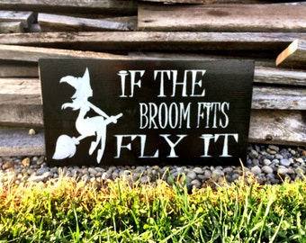 READY TO SHIP Halloween Decor If The Broom Fits Fly It Halloween Sign Witch Sign Witch Decor Halloween