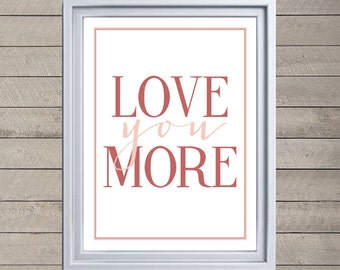 """INSTANT DOWNLOAD: """"Love you more"""" frameable Typographic Print, Holiday Decoration 8x10"""