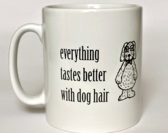 Dog Mug - Funny Dog Mug - Everything Tastes Better With Dog Hair - Gift Idea