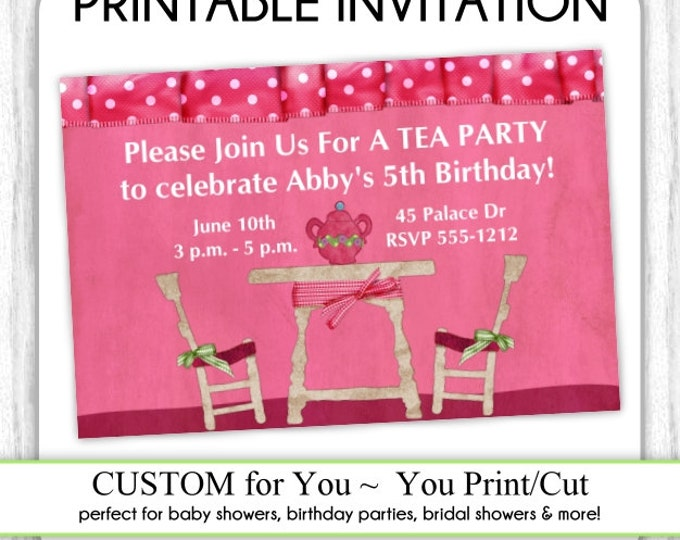Tea Party Invite, Tea Party Birthday Invitation, Digital Design - CUSTOM for You - 4x6 or 5x7 size - YOU print