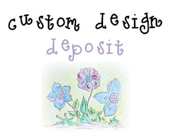 Custom Design deposit - for artwork