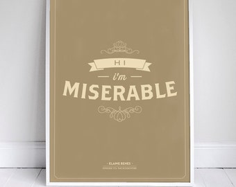 Hi, I'm Miserable - Elaine Benes Quote - Seinfeld Poster - 11 x 17 - Home Decor