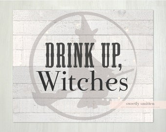 Instant Download 8x10 Halloween Printable Drink Up Witches, Halloween Party Sign, Halloween Home Decor, Rustic Halloween