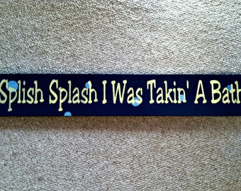 Splish Splash I Was takin A Bath. Painted Wood Sign. Bathroom Sign