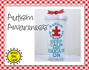 Personalized Acrylic Cup Lg - Autism Awareness - Keep Calm and Educate On, Autism Cup, Acrylic Cup Autism Spectrum Awareness Month  BPA FREE