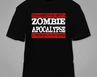 The Hardest Part About a Zombie Apocalypse Is Pretending I'm Not Excited T Shirt. Funny Zombies Shirt Walking Dead Nerdy Geeky Cool Tee