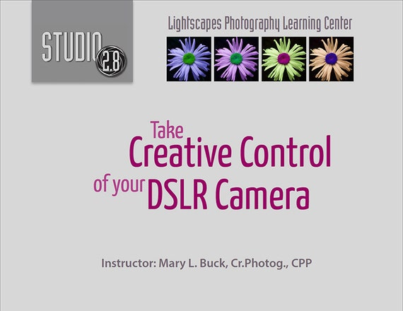 Take Creative Control of Your DSLR Camera Online DSLR Photography Course