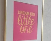 "Nursery Gold quote print ""Dream Big Little one"" 8x10 Gold on hot pink"