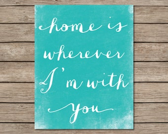 SALE Home is Wherever I'm With You Printable INSTANT DOWNLOAD - home print - home art - home wall decor - home wall art - house warming gift