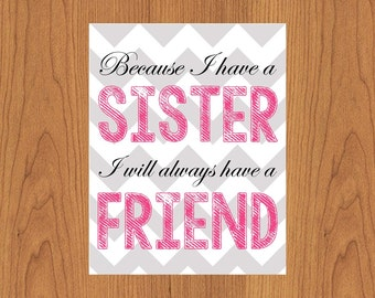 Because I Have A Sister  I'll Always Have A Friend  Nursery Big Girl Room  Grey Chevron Pink Black 11x14 Matte Finish Print (141)