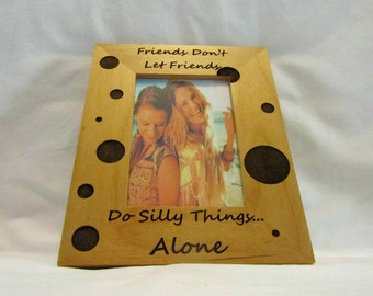 Personalized Wood Picture Frame- Friends Do Silly Things