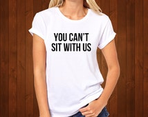 You Can't Sit With Us T-Shirt Unisex