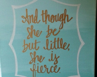 And though she be but little, she is fierce. Teal ombre. Hand Painted Canvas Art.