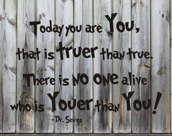 Today you are You, that is truer than true. There is no one alive who is Youer than You Dr Seuss quote wall art decal