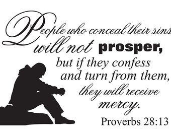 Proverbs 28:13  People who conceal their sins will not prosper.  Scripture quote vinyl art