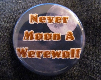 Never Moon A Werewolf 1.25 inch Pinback Button Badge Pin Or Magnet