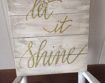 Hand Painted Glitter Wooden Sogn, Let It Shine, Made to Order