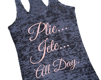 "Dance Tank Top  ""Plie Jete All Day""  Dance Team Dancer Black Burnout Tank"
