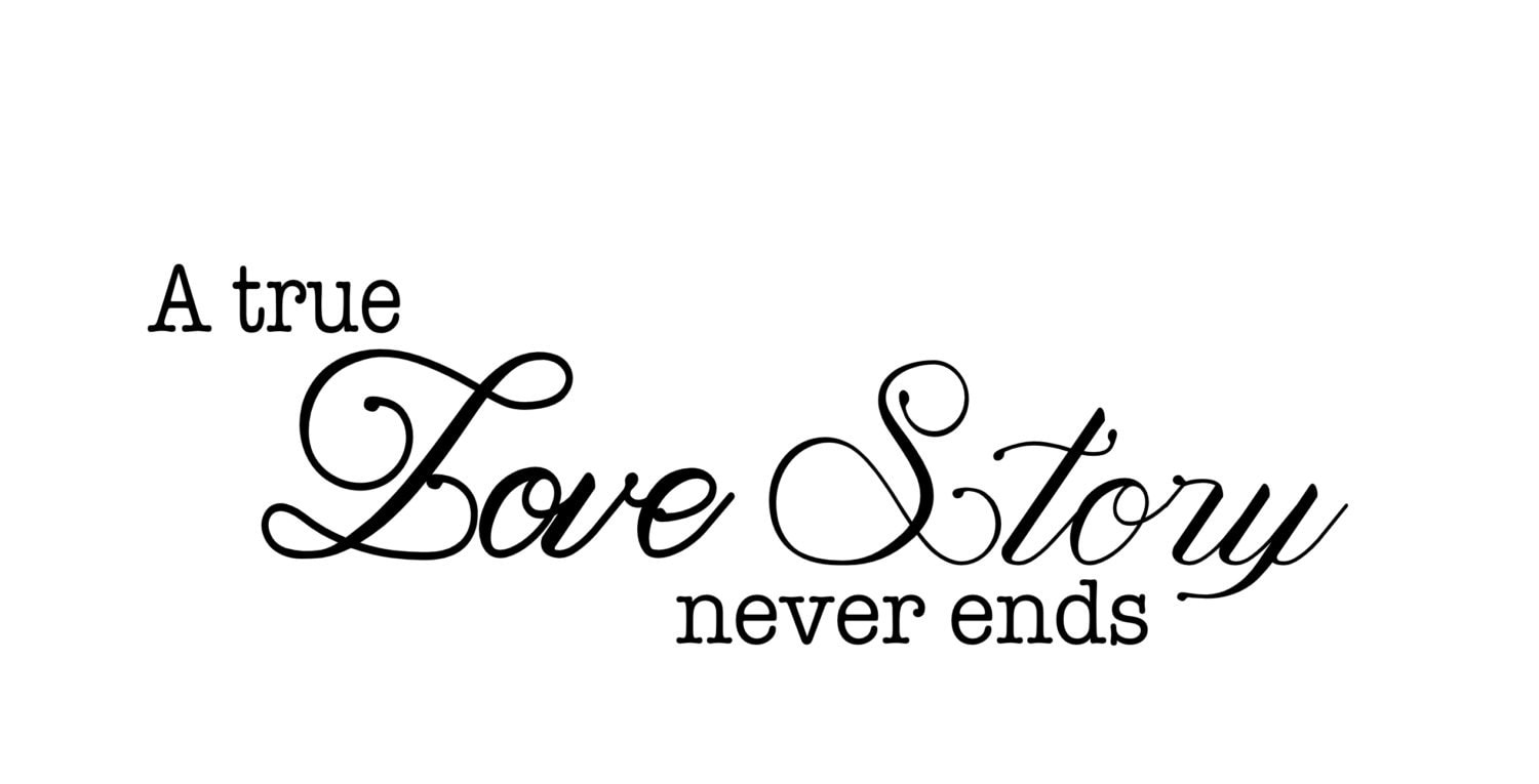 A True Love Story Never Ends Quote: A True Love Story Never Ends Wall Quote Vinyl By ICONNDecals