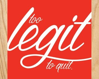 Too Legit to Quit // Digital Art Print // Instant Download // Customizable