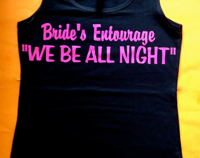 5 Bride's Entourage Tank Tops. We Be All Night Funny Tank Tops. Bachelorette Party T-shirts. Wedding Shirts.  Bridesmaid Tank tops.