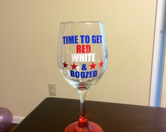 "Custom made wine glass ""time to get red white and boozed"""