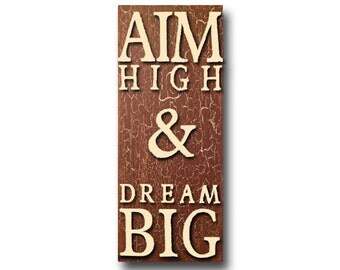 "Wooden Plaque with Quote - ""Aim High & Dream Big"" - 7"" x 18"" - Hand painted - Original Artwork"