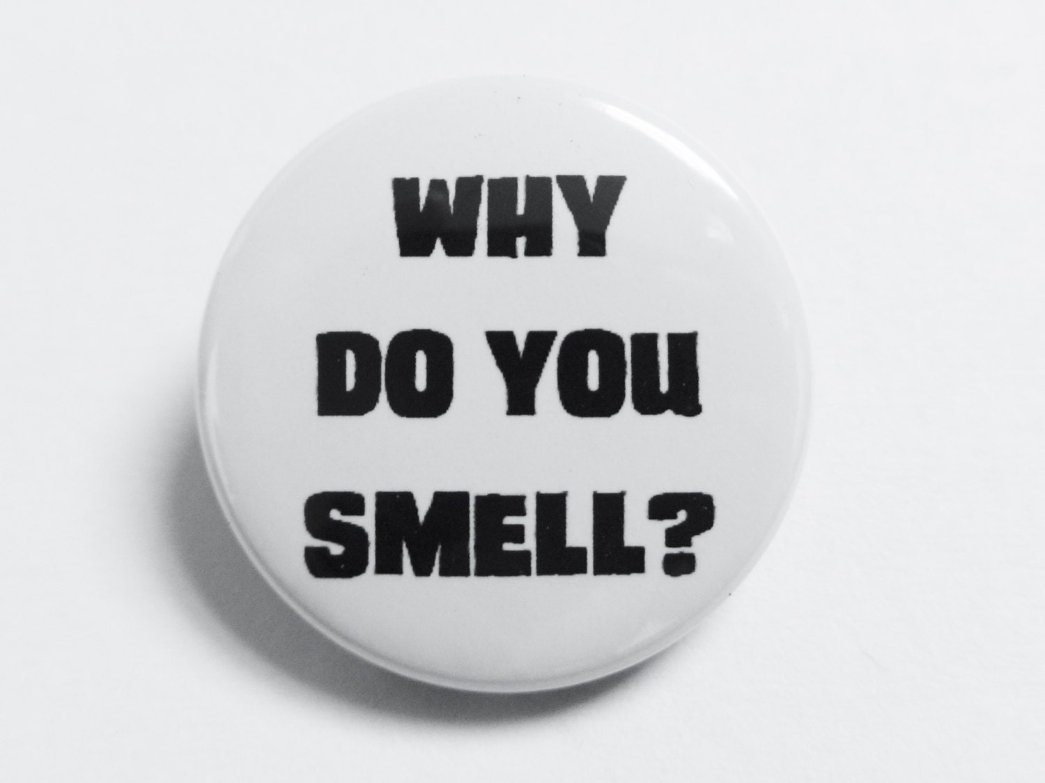 Why Do You Smell badge pin badge button badge Handmade Badge