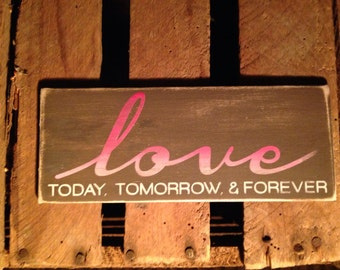 Love today tomorrow & forever sign