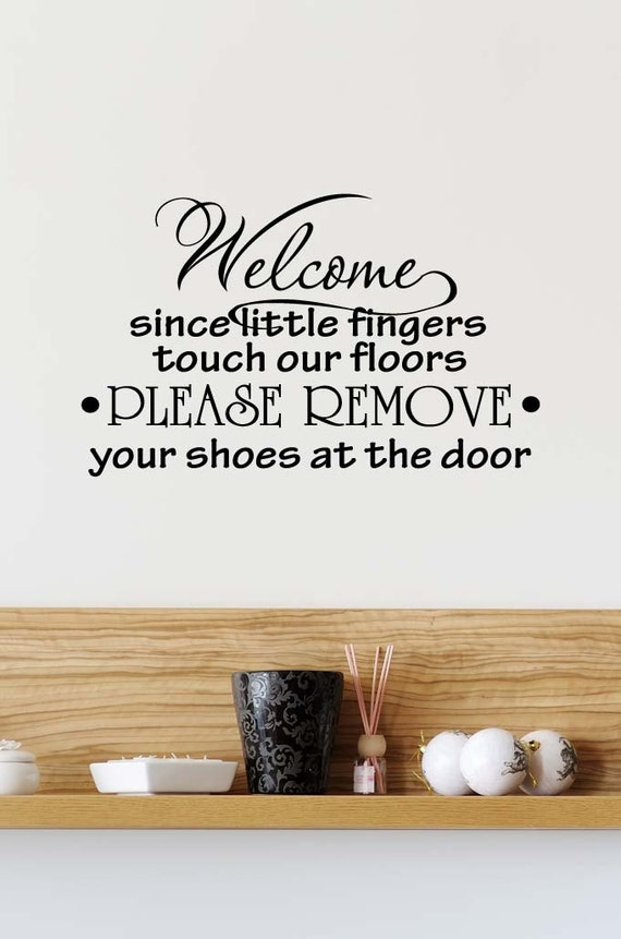 Welcome Since Little Fingers Touch Our Floors Please Remove