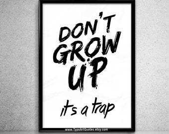 Don't grow up, it's a trap Art Print, Simple Typography, Motivational Quote, Wall Art Print  Dorm Decor, Instant Download, Digital Art Print