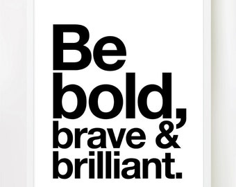 Be Bold, Brave and Brilliant!  Inspiring Quote. Motivating print in 8 x 10 inches on A4 (Black + White)