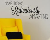 Make Today Ridiculously Amazing vinyl lettering Wall Decal sticker