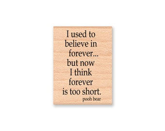 Winnie the Pooh Bear Quote Rubber Stamp~I used to believe in forever...but now I think forever is too short~Wood Mounted Rubber Stamp(44-08)