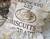 "Farmhouse Sawdust Pillow "" I Love You Like Biscuits And Gravy "" Southern Saying Ruffled Farm House Style Country Cottage Chic Home Decor"