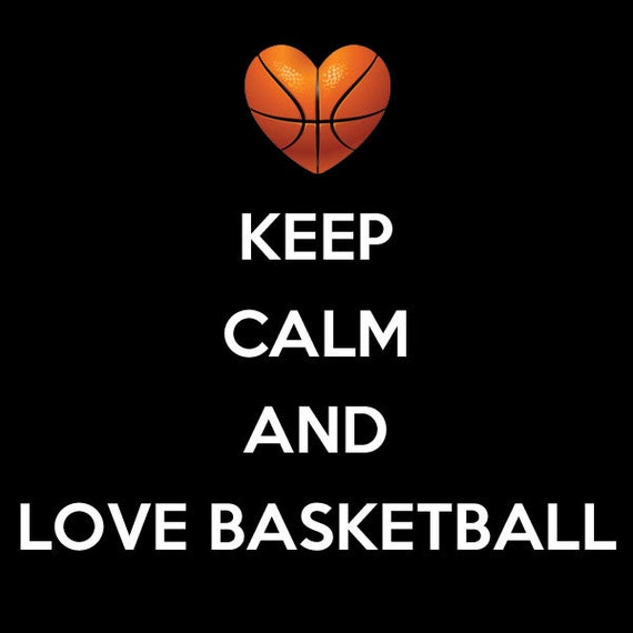 Love And Basketball Quotes: Keep Calm And Love Basketball Customize To All Sizes And