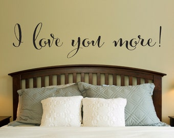 I love you more Quote Decal - Love Wall Decal - Master Bedroom Decor - Extra Large