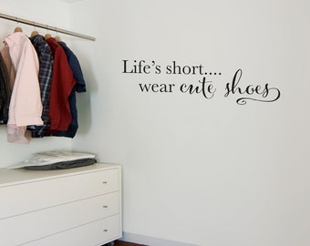 Life's Short Wall Decal - wear cute shoes decal - Walk-in Closet wall decor - Medium