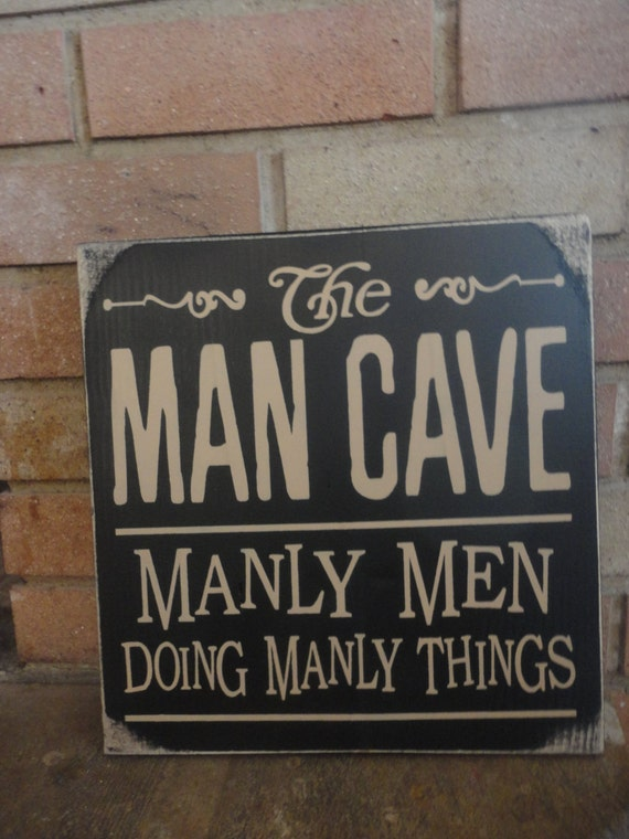 Man Cave Sign Fathers Grandpas Manly Men Doing Manly