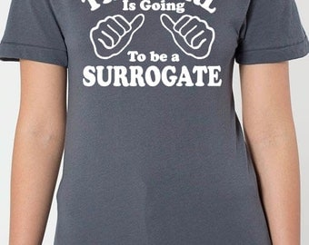 Valentines Gift This girl is going to be a surrogate Women's T-shirt Wife Gift Girlfriend Gift Funny Tee Humor Tee