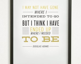 """SALE // Typography Graphic Design Print - """"I may not have gone where I intended to go..."""" - Douglas Adams Life Journey Quote"""