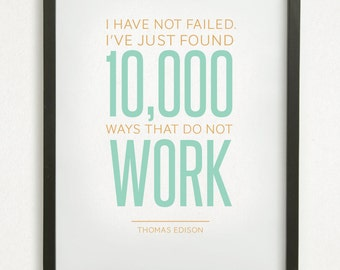 "SALE // Graphic Design Typography Print - ""I have not failed. I've just found 10,000 ways that do not work."" - Thomas Edison Quote"
