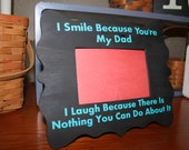 Father's Day or Mothers Day Picture Frame, Quote I Smile Because You Are My Dad/Mom. I Laugh Because There Is Nothing You Can Do About It.