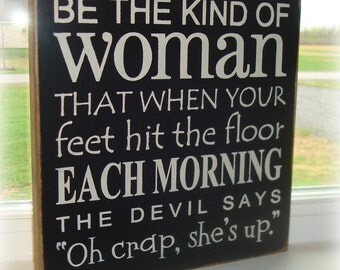 Be The Kind Of Woman.. The Devil say's Oh Crap She's up wood hand painted sign